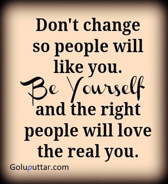 Being-Yourself-Quote-Dont-Change-So-People-Will-Like-You.-550x600